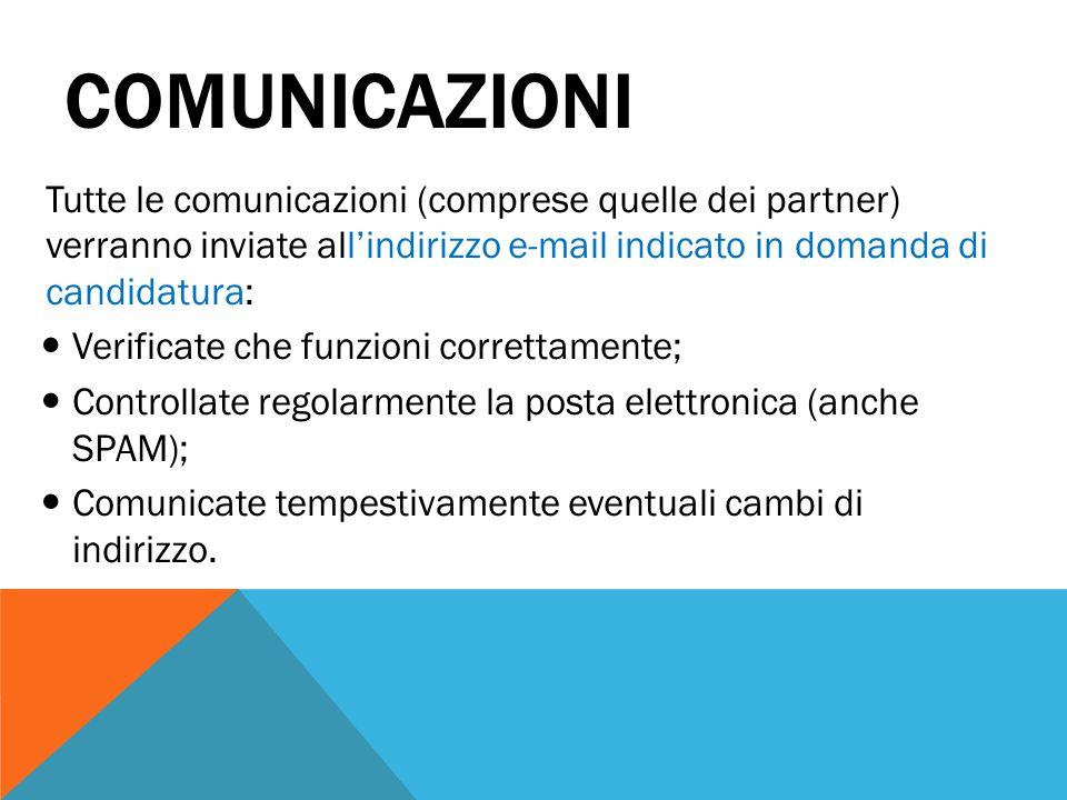 Comunicazioni Tutte le comunicazioni (comprese quelle dei partner) verranno inviate all'indirizzo e-mail indicato in domanda di candidatura: