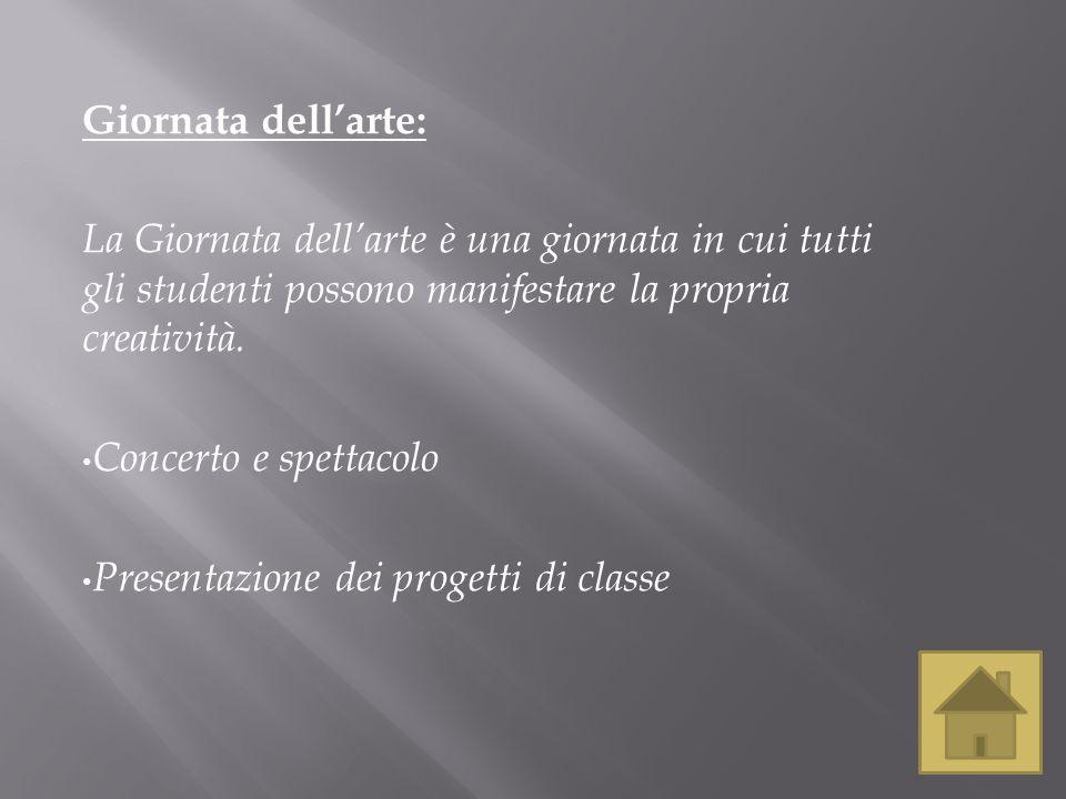 Giornata dell'arte: La Giornata dell'arte è una giornata in cui tutti gli studenti possono manifestare la propria creatività.