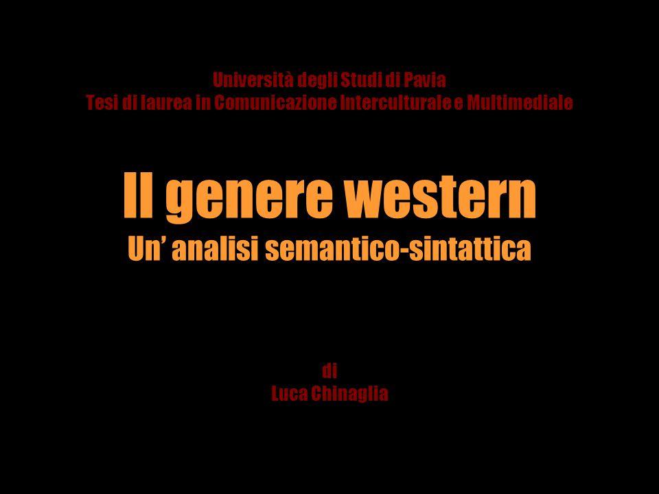 Università degli Studi di Pavia Tesi di laurea in Comunicazione Interculturale e Multimediale Il genere western Un' analisi semantico-sintattica di Luca Chinaglia