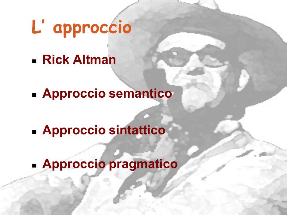 L' approccio Rick Altman Approccio semantico Approccio sintattico