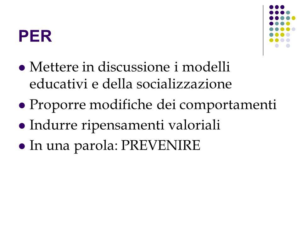 PER Mettere in discussione i modelli educativi e della socializzazione