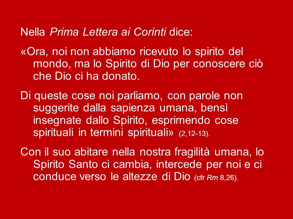 Nella Prima Lettera ai Corinti dice: «Ora, noi non abbiamo ricevuto lo spirito del mondo, ma lo Spirito di Dio per conoscere ciò che Dio ci ha donato.