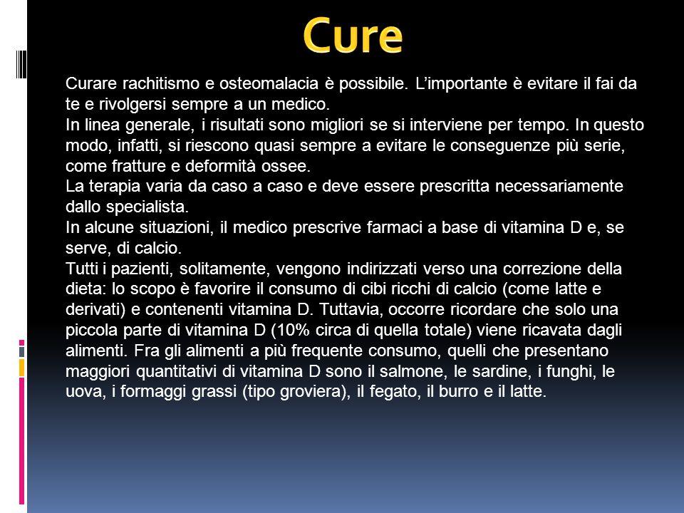 Cure Curare rachitismo e osteomalacia è possibile. L'importante è evitare il fai da te e rivolgersi sempre a un medico.