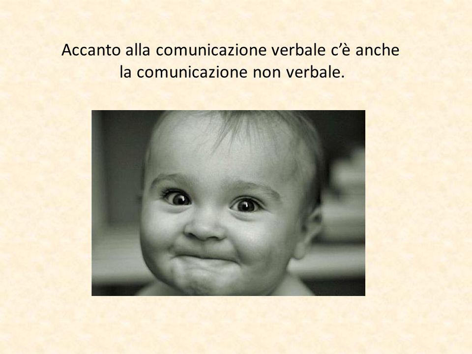 Accanto alla comunicazione verbale c'è anche