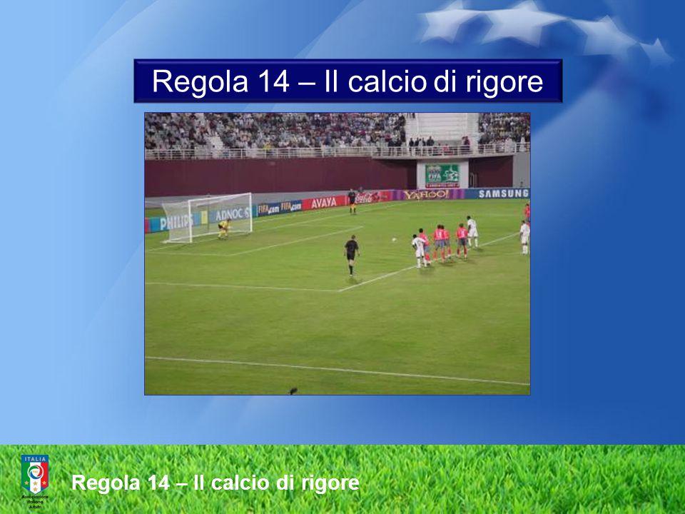 Regola 14 – Il calcio di rigore