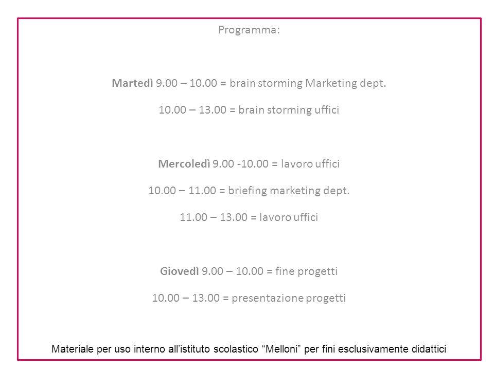 Martedì 9.00 – 10.00 = brain storming Marketing dept.