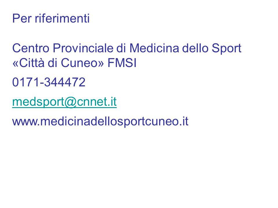 Per riferimenti Centro Provinciale di Medicina dello Sport. «Città di Cuneo» FMSI. 0171-344472. medsport@cnnet.it.