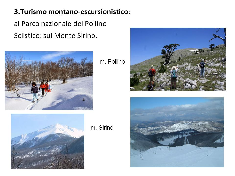 3.Turismo montano-escursionistico: al Parco nazionale del Pollino Sciistico: sul Monte Sirino.