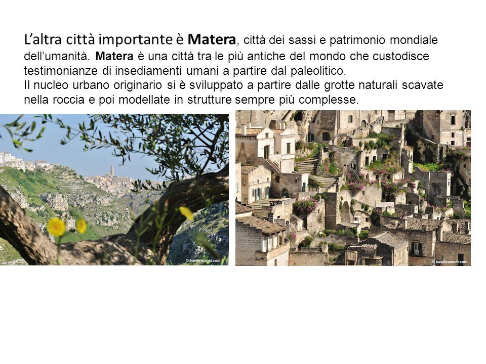 L'altra città importante è Matera, città dei sassi e patrimonio mondiale dell'umanità.