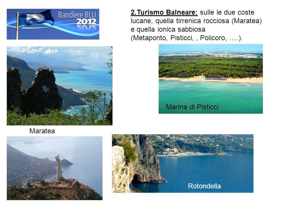 2.Turismo Balneare: sulle le due coste lucane, quella tirrenica rocciosa (Maratea) e quella ionica sabbiosa (Metaponto, Pisticci, , Policoro, ….).