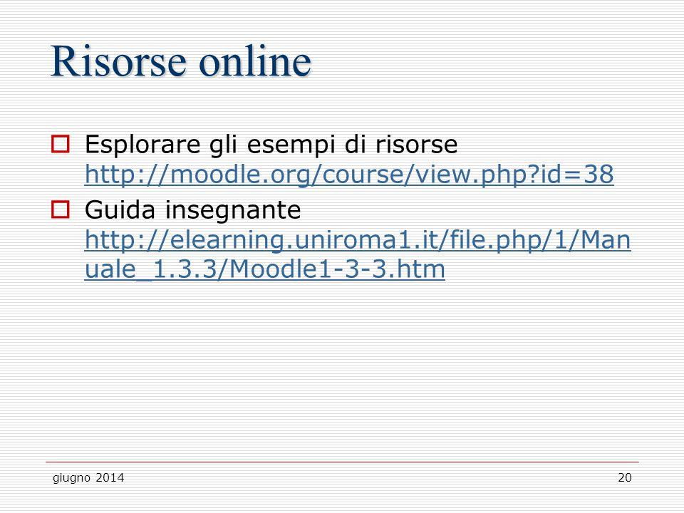 Risorse online Esplorare gli esempi di risorse http://moodle.org/course/view.php id=38.