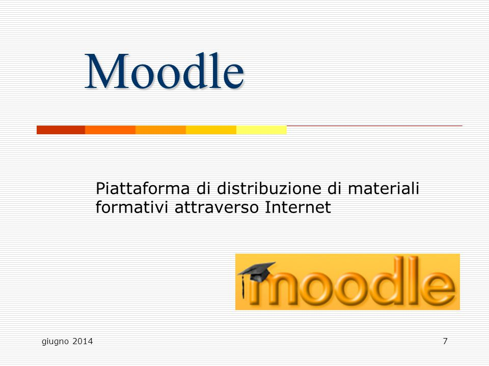 Moodle Piattaforma di distribuzione di materiali formativi attraverso Internet giugno 2014
