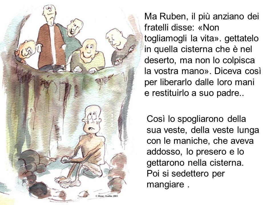 Ma Ruben, il più anziano dei fratelli disse: «Non togliamogli la vita»