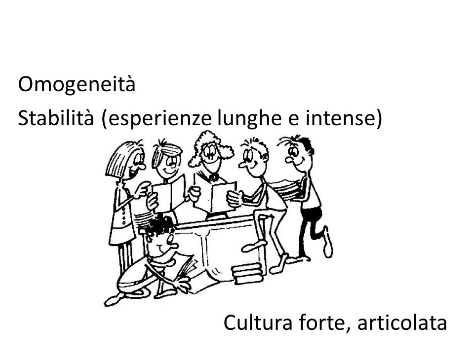 Omogeneità Stabilità (esperienze lunghe e intense) Cultura forte, articolata
