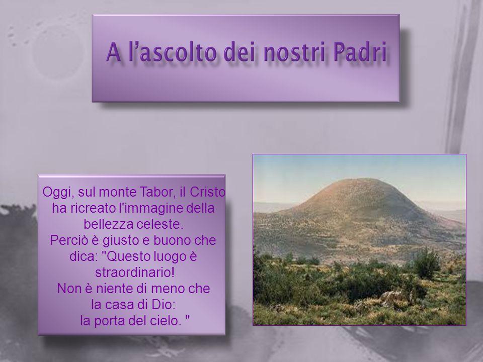 Oggi, sul monte Tabor, il Cristo ha ricreato l immagine della