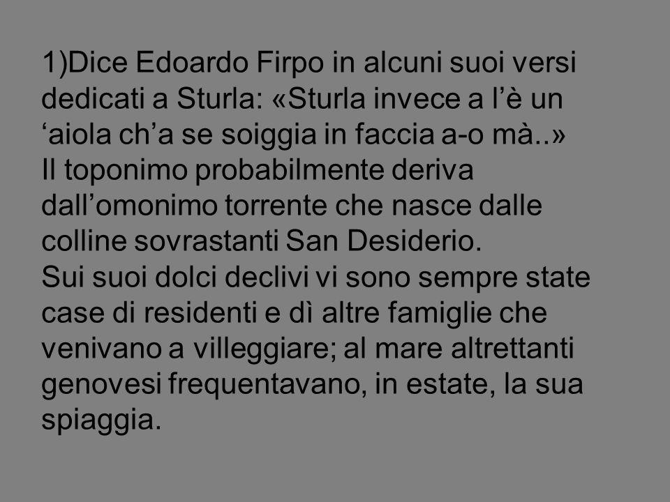 1)Dice Edoardo Firpo in alcuni suoi versi dedicati a Sturla: «Sturla invece a l'è un 'aiola ch'a se soiggia in faccia a-o mà..»