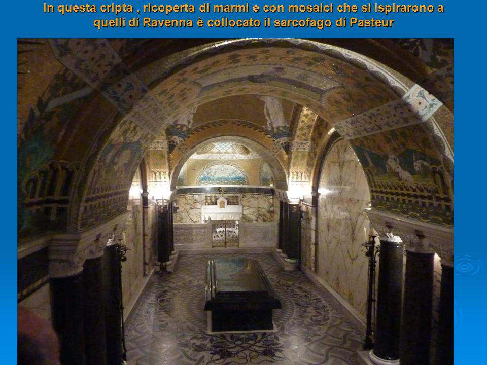 In questa cripta , ricoperta di marmi e con mosaici che si ispirarono a quelli di Ravenna è collocato il sarcofago di Pasteur