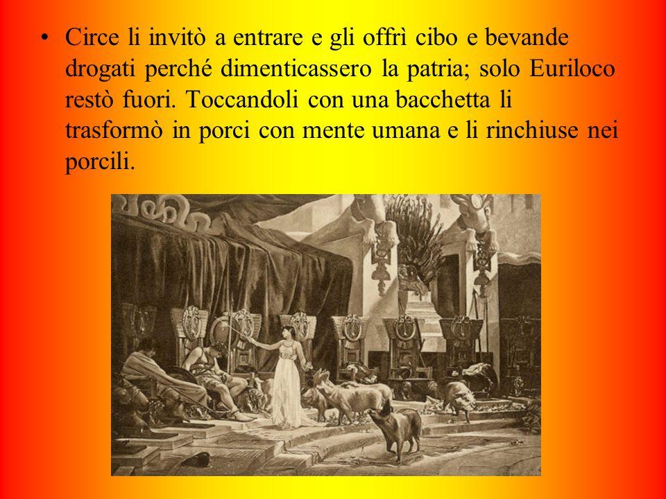Circe li invitò a entrare e gli offrì cibo e bevande drogati perché dimenticassero la patria; solo Euriloco restò fuori.