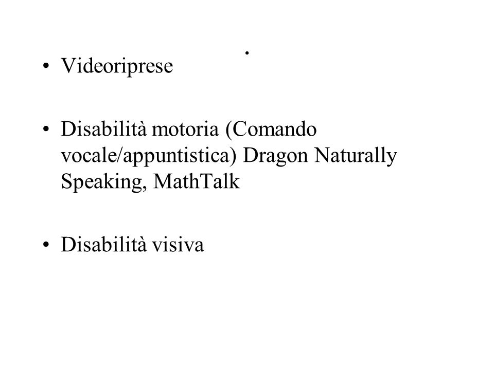 . Videoriprese. Disabilità motoria (Comando vocale/appuntistica) Dragon Naturally Speaking, MathTalk.