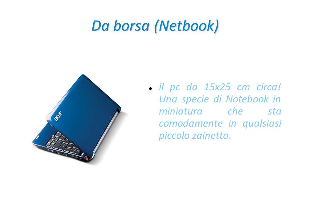 Da borsa (Netbook) il pc da 15x25 cm circa.
