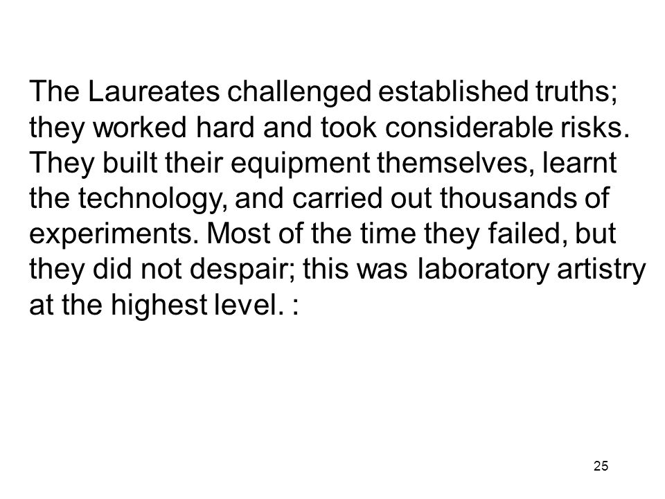 The Laureates challenged established truths; they worked hard and took considerable risks.