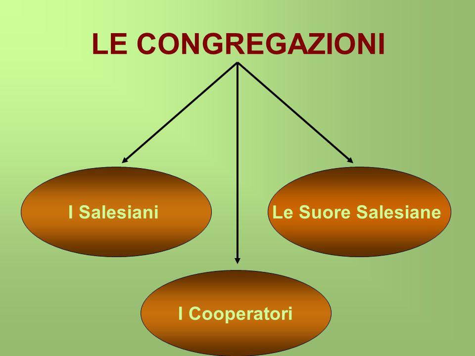 LE CONGREGAZIONI I Salesiani Le Suore Salesiane I Cooperatori