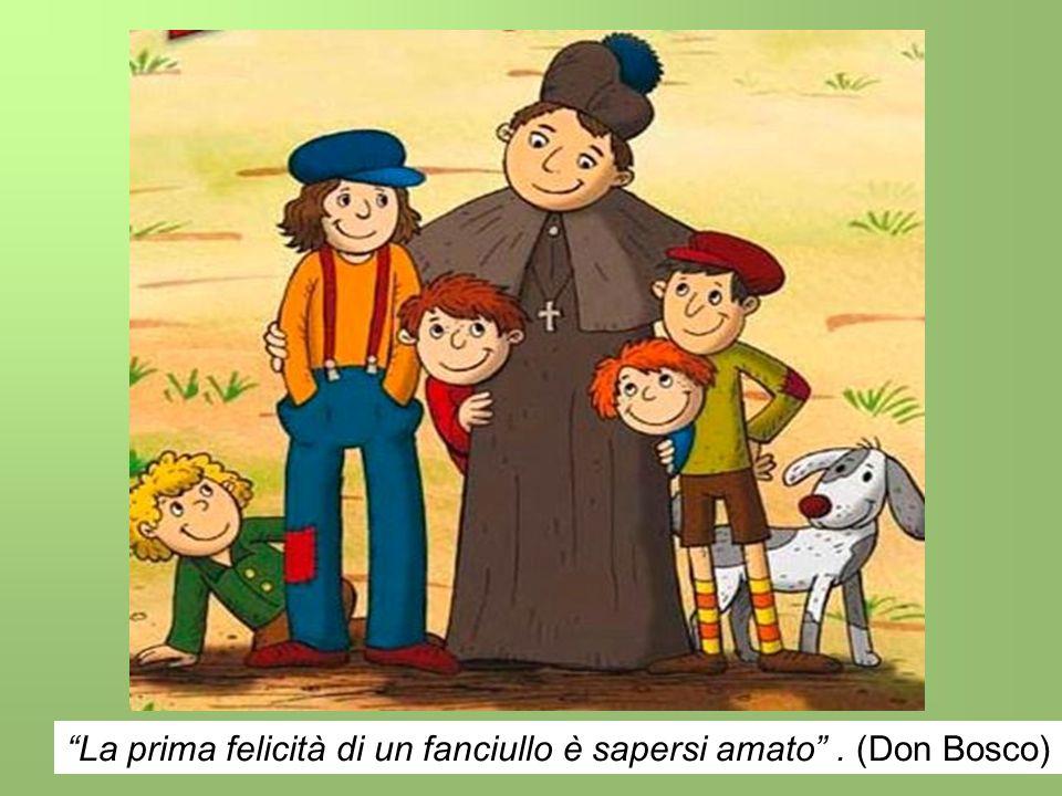 La prima felicità di un fanciullo è sapersi amato . (Don Bosco)