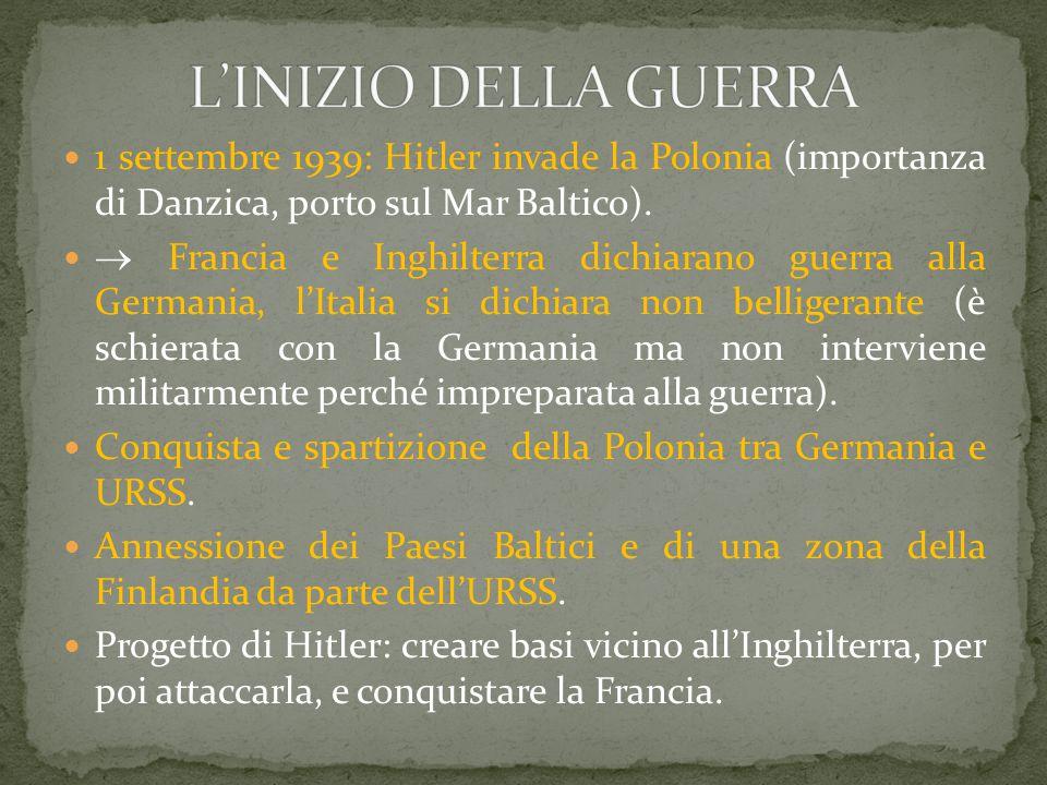 L'INIZIO DELLA GUERRA 1 settembre 1939: Hitler invade la Polonia (importanza di Danzica, porto sul Mar Baltico).
