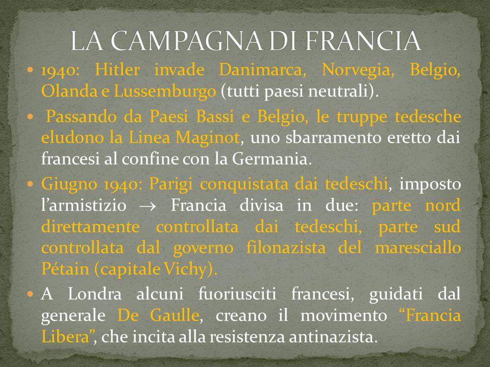 LA CAMPAGNA DI FRANCIA 1940: Hitler invade Danimarca, Norvegia, Belgio, Olanda e Lussemburgo (tutti paesi neutrali).