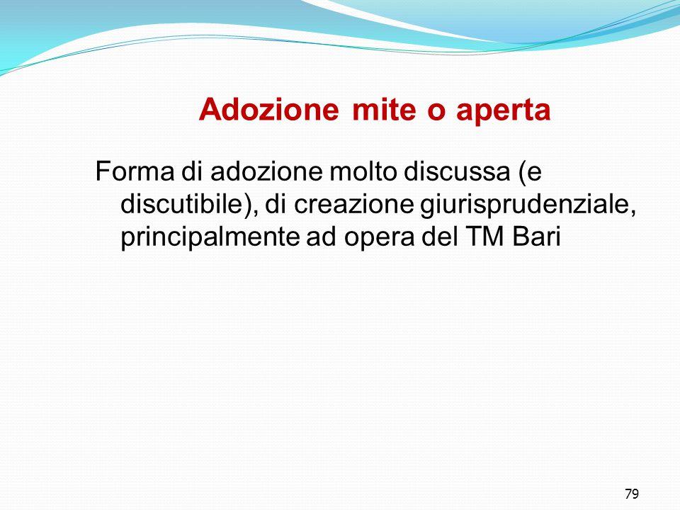 Adozione mite o aperta Forma di adozione molto discussa (e discutibile), di creazione giurisprudenziale, principalmente ad opera del TM Bari.