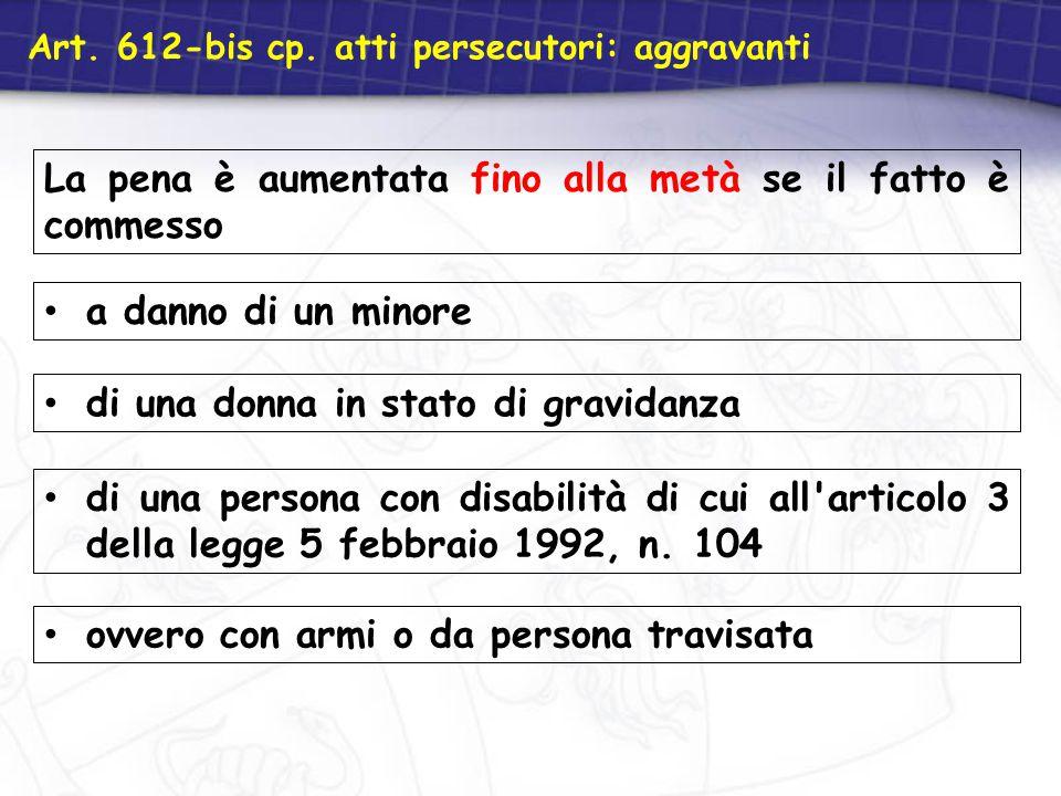 Art. 612-bis cp. atti persecutori: aggravanti