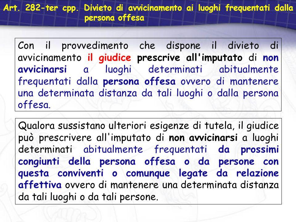 Art. 282-ter cpp. Divieto di avvicinamento ai luoghi frequentati dalla persona offesa