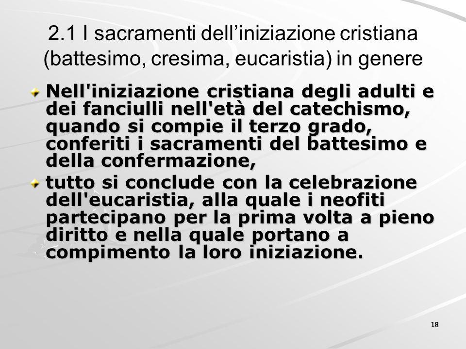 2.1 I sacramenti dell'iniziazione cristiana (battesimo, cresima, eucaristia) in genere