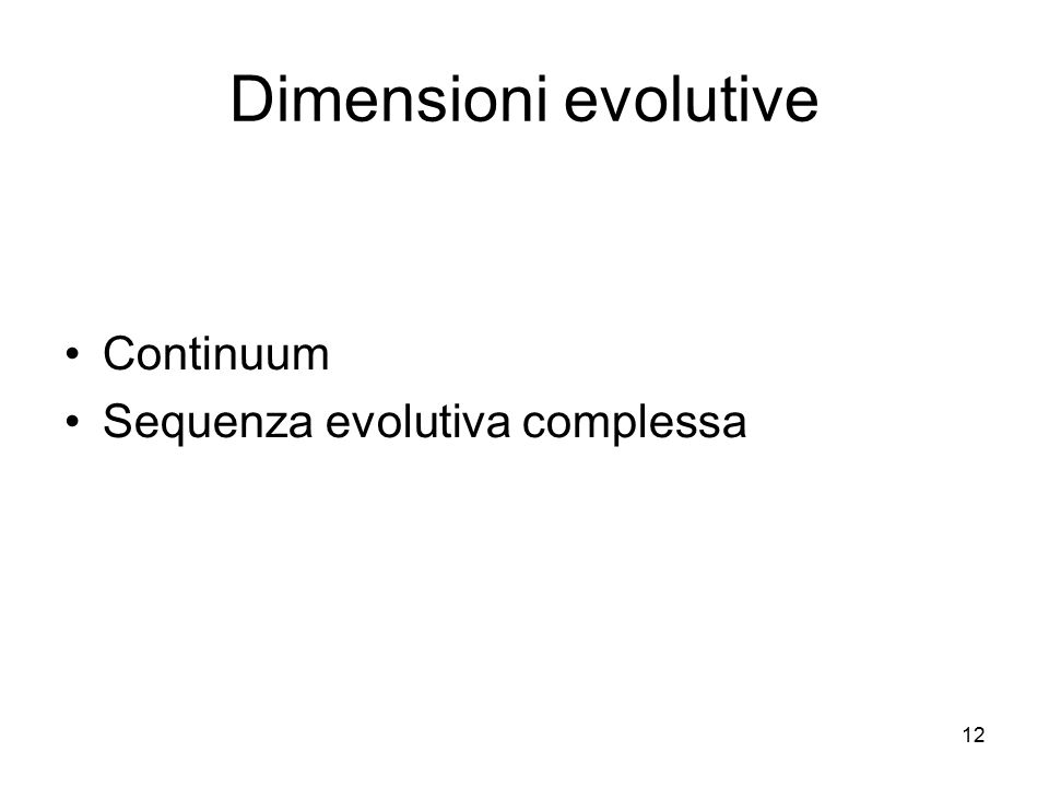 Dimensioni evolutive Continuum Sequenza evolutiva complessa 12 12