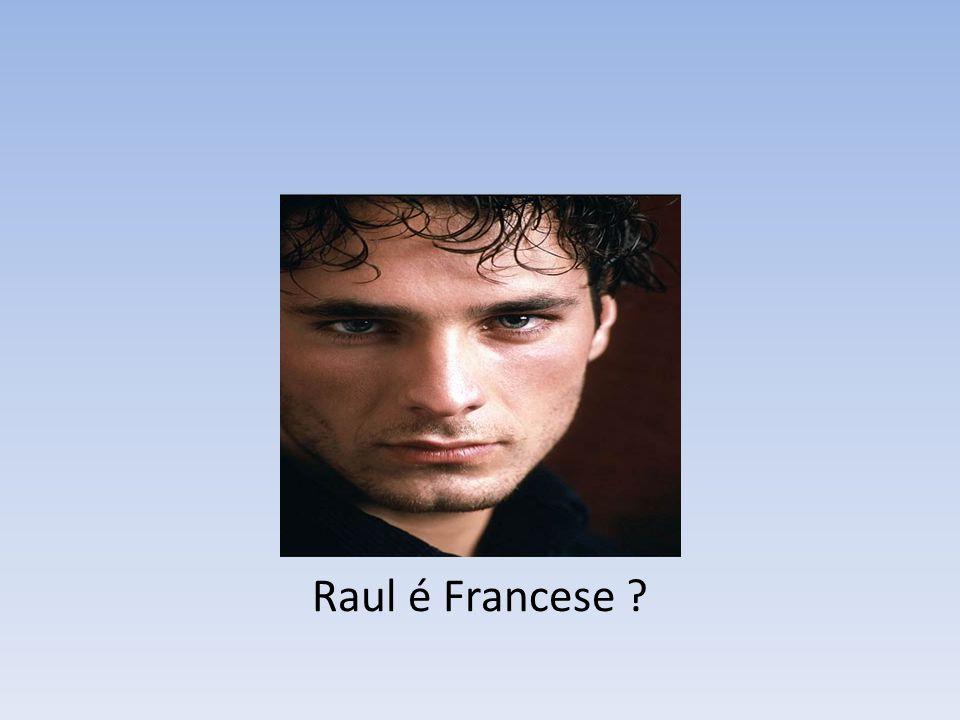 Raul é Francese