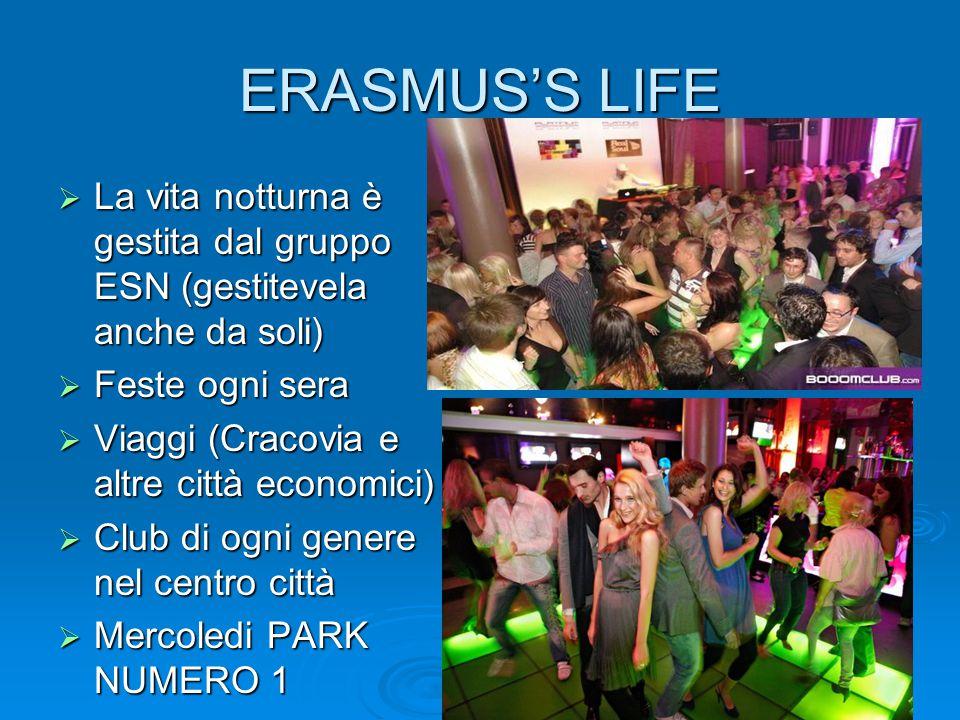 ERASMUS'S LIFE La vita notturna è gestita dal gruppo ESN (gestitevela anche da soli) Feste ogni sera.