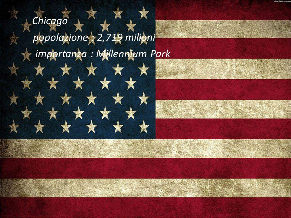 Chicago popolazione : 2,719 milioni importanza : Millennium Park