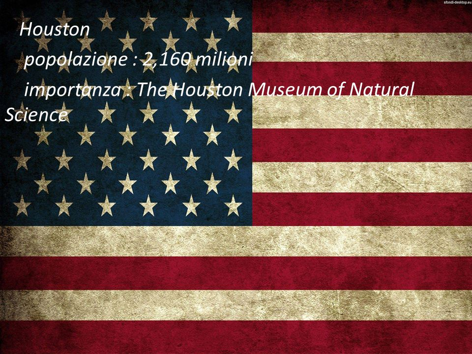 Houston popolazione : 2,160 milioni importanza : The Houston Museum of Natural Science