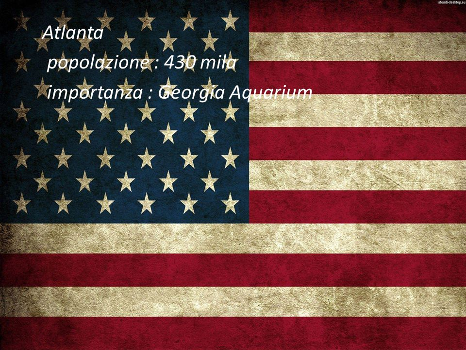 Atlanta popolazione : 430 mila importanza : Georgia Aquarium
