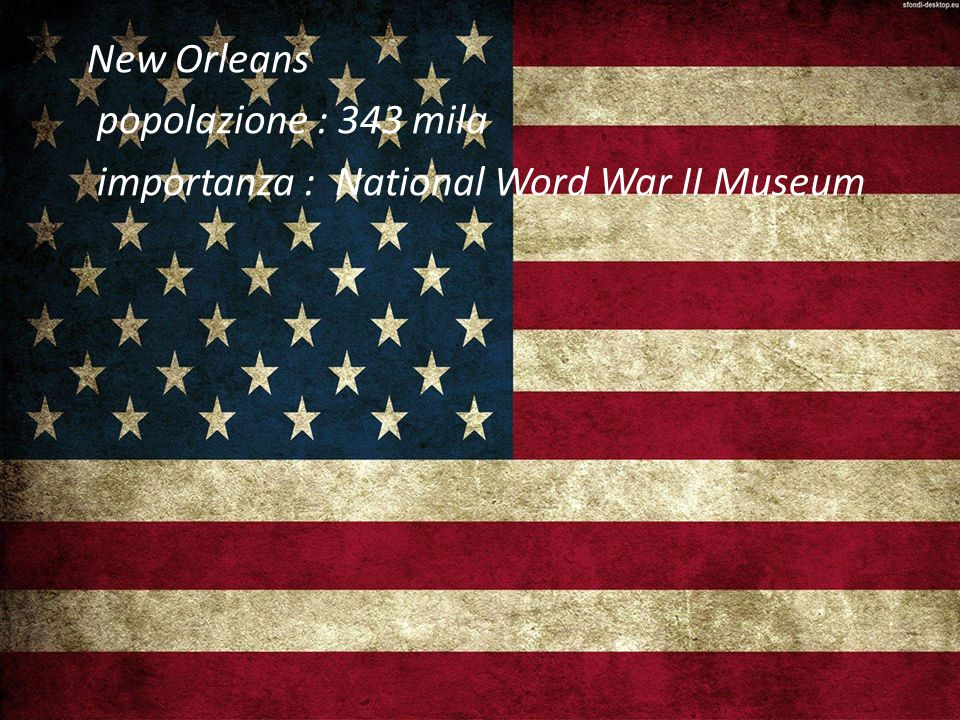 New Orleans popolazione : 343 mila importanza : National Word War II Museum