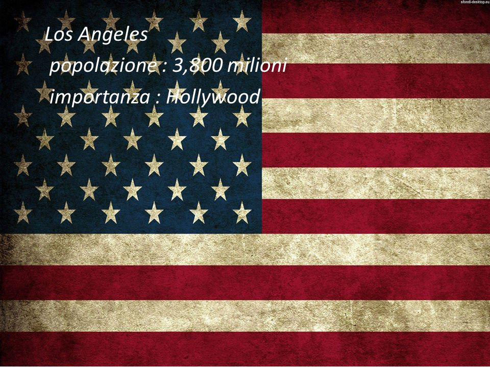 Los Angeles popolazione : 3,800 milioni importanza : Hollywood