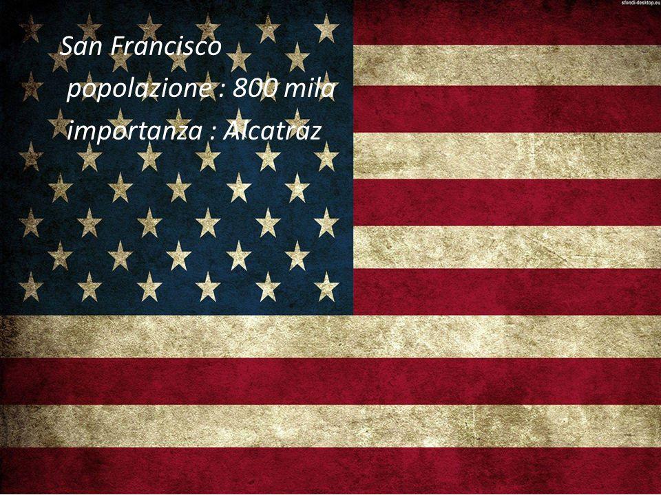 San Francisco popolazione : 800 mila importanza : Alcatraz
