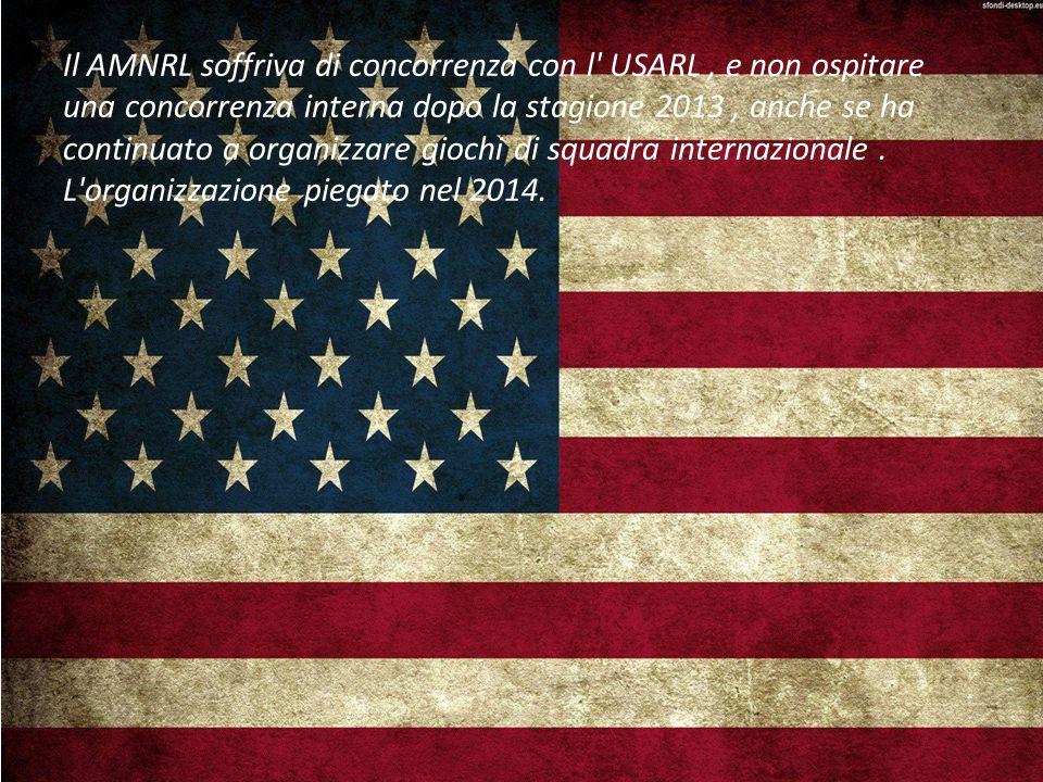Il AMNRL soffriva di concorrenza con l USARL , e non ospitare una concorrenza interna dopo la stagione 2013 , anche se ha continuato a organizzare giochi di squadra internazionale .