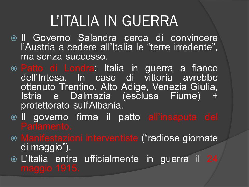 L'ITALIA IN GUERRA Il Governo Salandra cerca di convincere l'Austria a cedere all'Italia le terre irredente , ma senza successo.