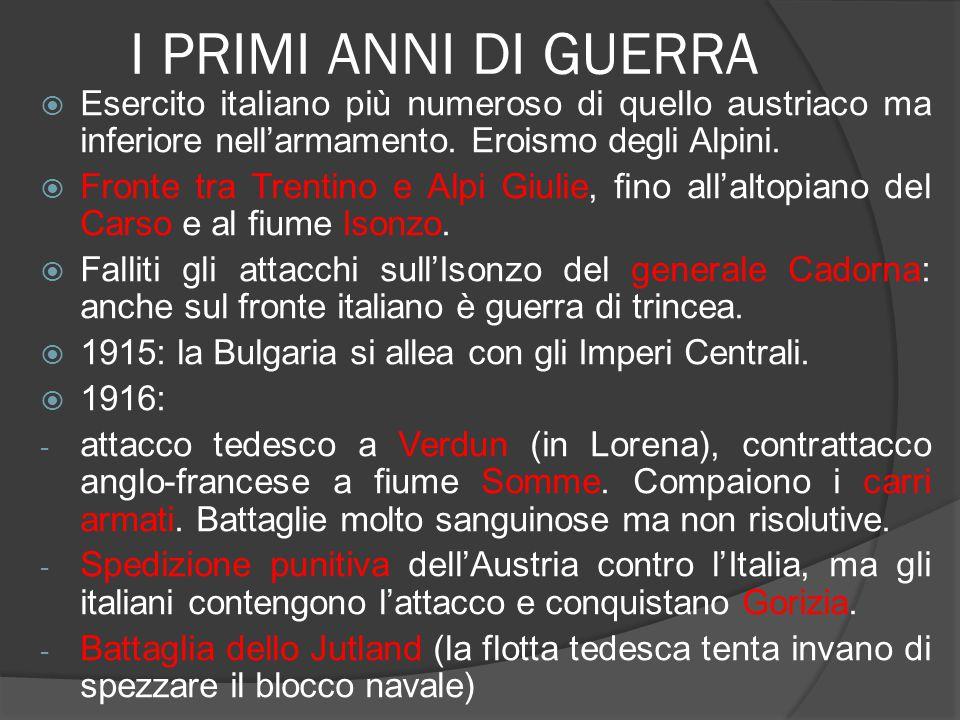 I PRIMI ANNI DI GUERRA Esercito italiano più numeroso di quello austriaco ma inferiore nell'armamento. Eroismo degli Alpini.