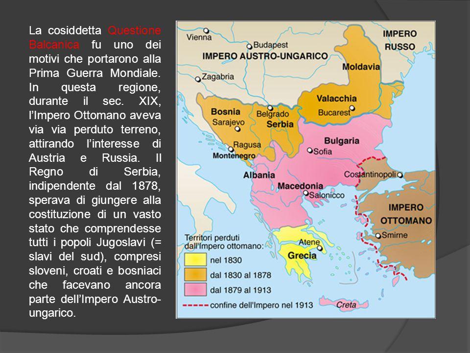 La cosiddetta Questione Balcanica fu uno dei motivi che portarono alla Prima Guerra Mondiale.