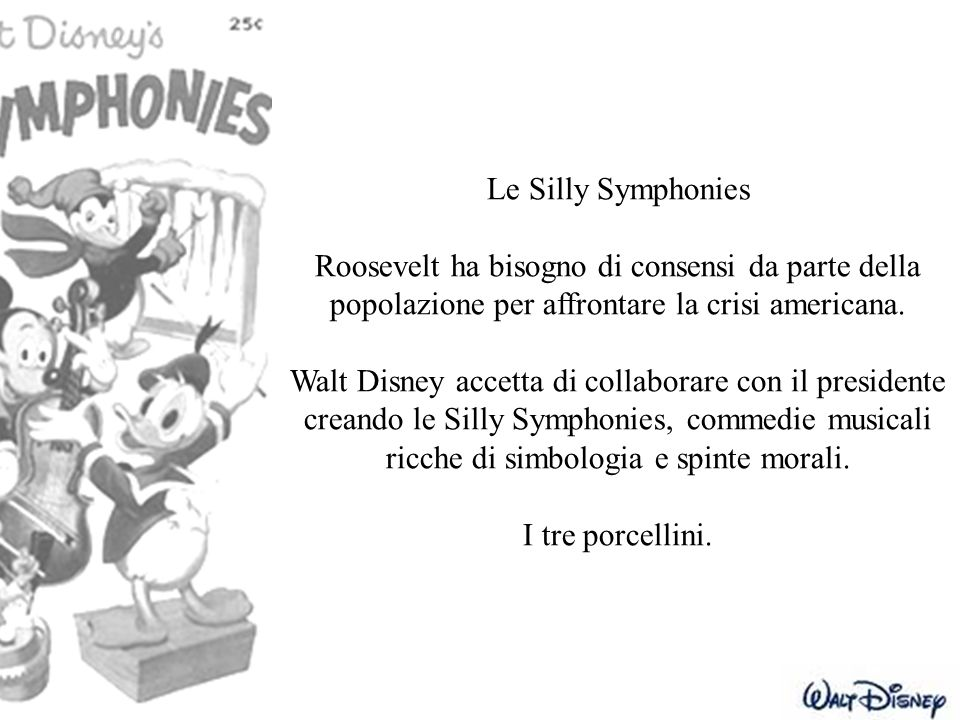 Le Silly Symphonies Roosevelt ha bisogno di consensi da parte della popolazione per affrontare la crisi americana.