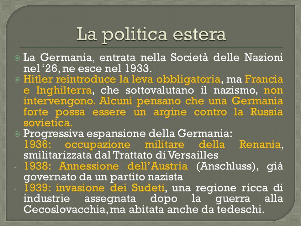 La politica estera La Germania, entrata nella Società delle Nazioni nel '26, ne esce nel 1933.