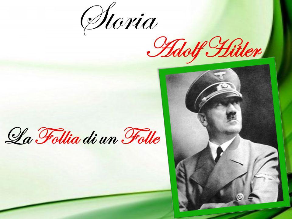 Storia Adolf Hitler La Follia di un Folle