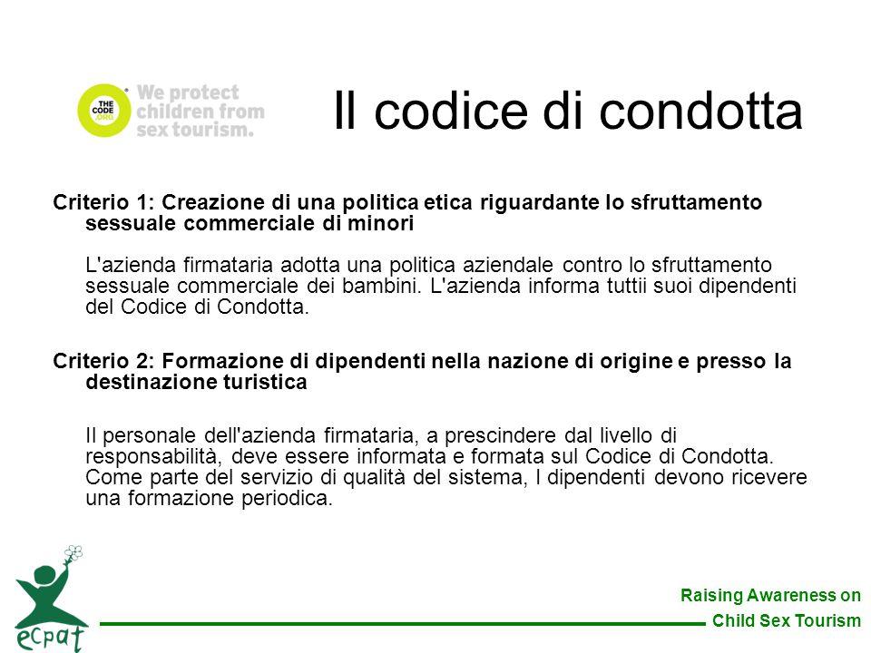 Il codice di condotta Criterio 1: Creazione di una politica etica riguardante lo sfruttamento sessuale commerciale di minori.